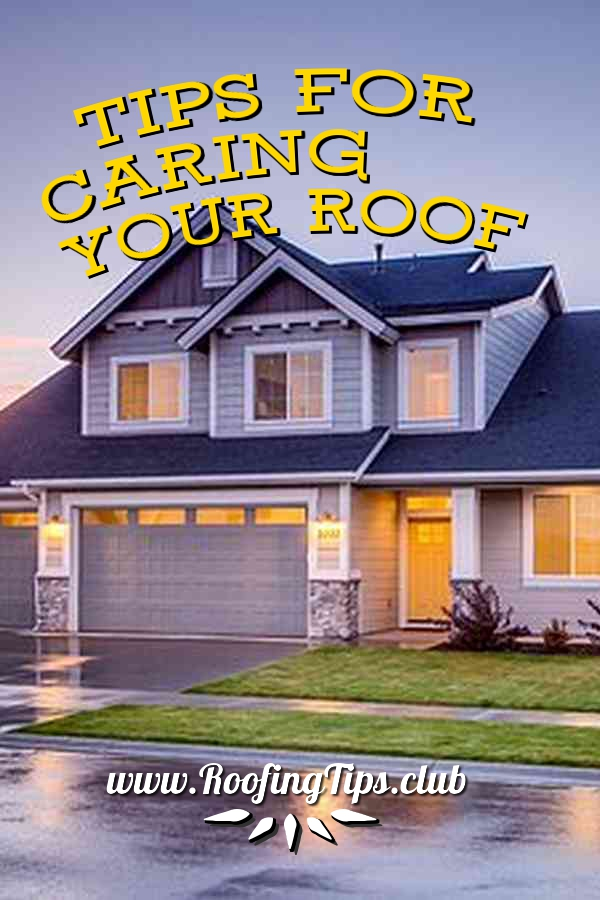 Step By Step Tips You Can Use For Caring For Your Roof